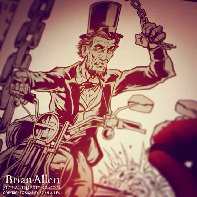 ...just throwing some inks down on a wielding, motorcycle riding, Abraham Lincoln